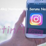 Instagram Akış Yenilenemedi Sorunu Nasıl Çözülür?