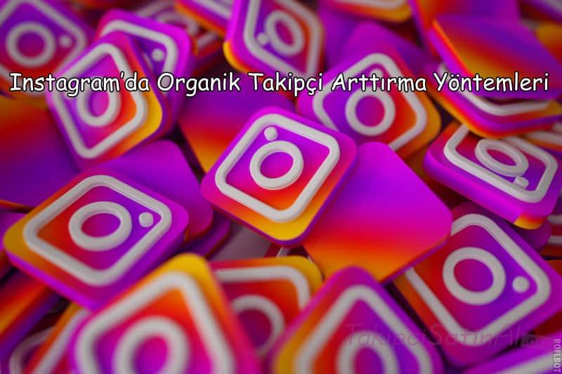 Instagram'da Organik Takipçi Arttırma Yöntemleri