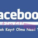 Facebook Kayıt Olma Nasıl Yapılır?