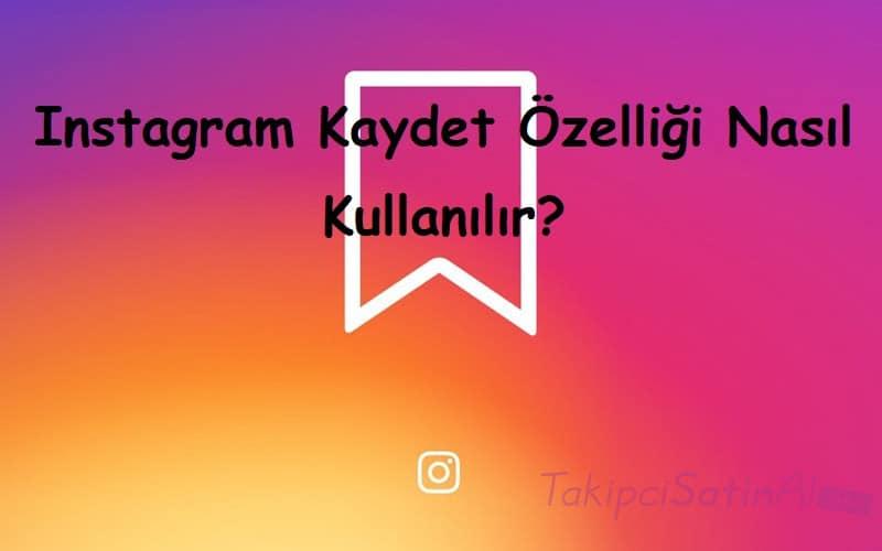 Instagram Kaydet Özelliği Nasıl Kullanılır?