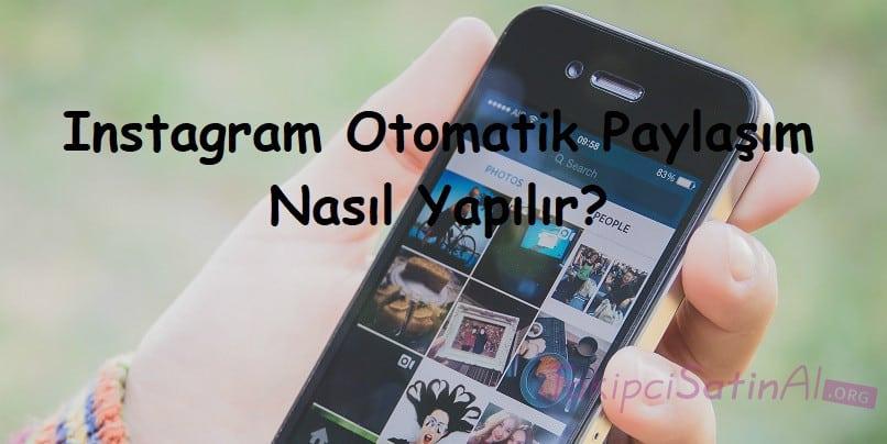 Instagram Otomatik Paylaşım Nasıl Yapılır?