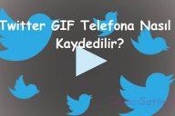 Twitter GIF Telefona Nasıl Kaydedilir?