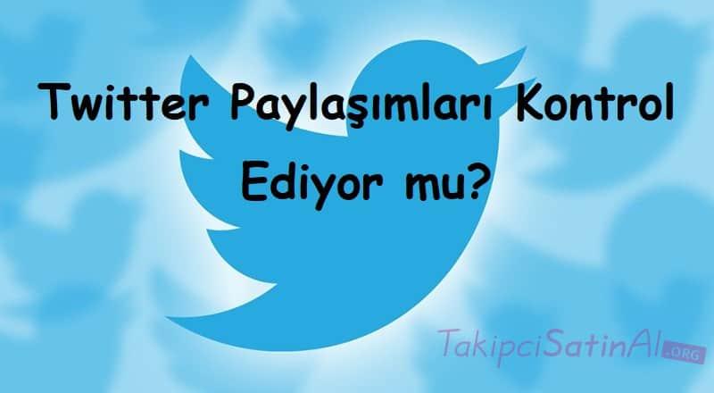 Twitter Paylaşımları Kontrol Ediyor mu?