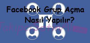 Facebook Grup Açma Nasıl Yapılır?