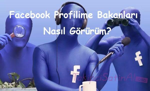 Facebook Profilime Bakanları Nasıl Görürüm?