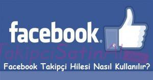 Facebook Takipçi Hilesi Nasıl Kullanılır?