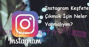 Instagram Keşfete Çıkmak İçin Neler Yapmalıyım?