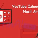 YouTube İzlenme Sayısı Nasıl Artar?