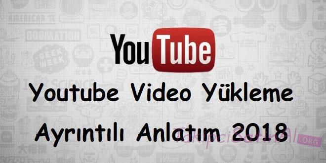 Youtube Video Yükleme – Ayrıntılı Anlatım 2018