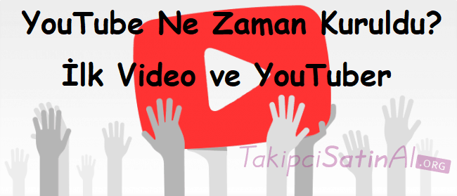 YouTube Ne Zaman Kuruldu? İlk Video ve YouTuber