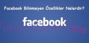 Facebook Bilinmeyen Özellikler Nelerdir?