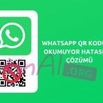 Whatsapp Webe Giriş Yapma qr Kodu Okumuyor Hatası Çözümü