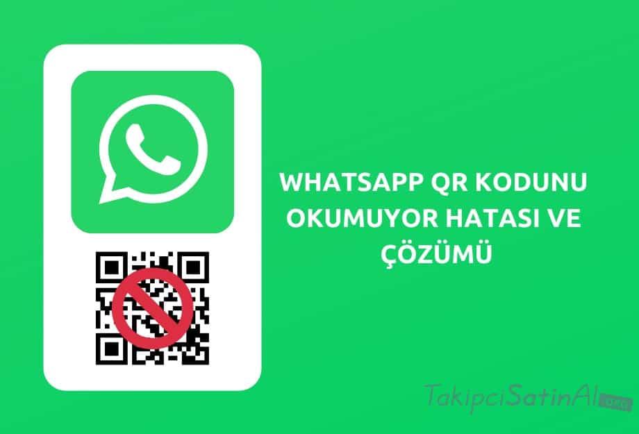 whatsapp qr kodunu okumuyor hatası ve çözümü