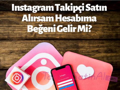 Instagram Takipçi Satın Alırsam Hesabıma Beğeni Gelir Mi?