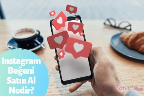 Instagram Beğeni Satın Al Nedir?