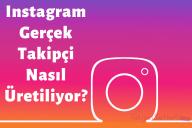 Instagram Gerçek Takipçi Nasıl Üretiliyor?