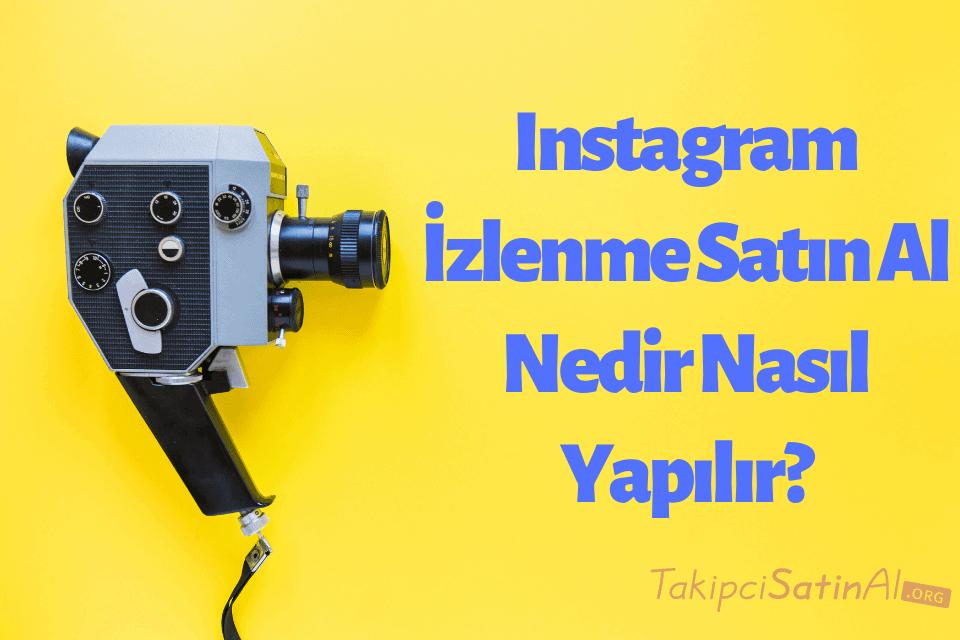 Instagram İzlenme Satın Al Nedir Nasıl Yapılır?