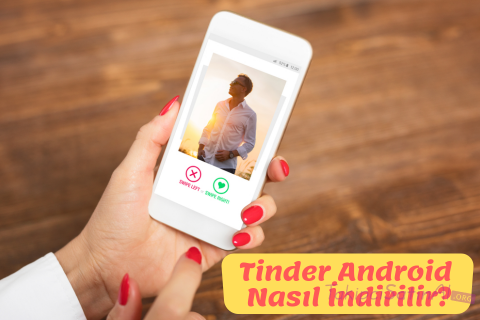 Tinder Android Nasıl İndirilir?