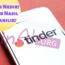 Tinder Nedir? Tinder Nasıl Kullanılır?