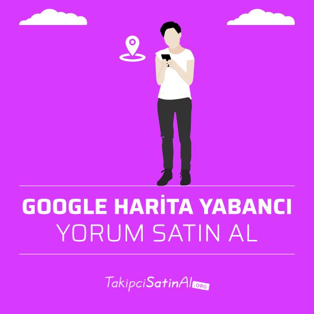 google harita yabancı yorum satın al