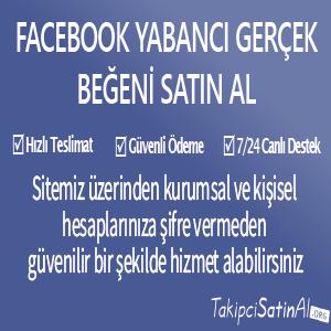 facebook yabancı gerçek beğeni al