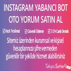 instagram yabancı bot oto yorum al