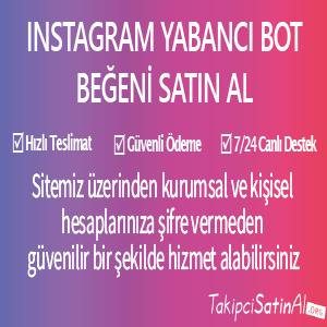 instagram yabancı bot beğeni al