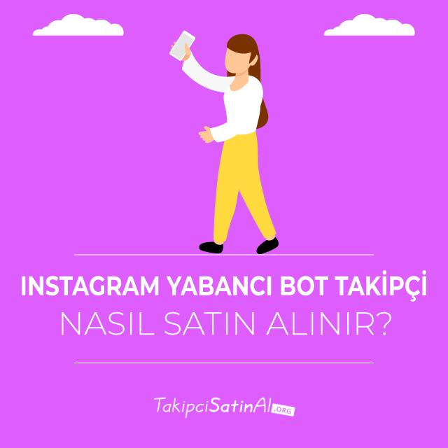 Instagram Yabancı Bot Takipçi Nasıl Satın Alınır