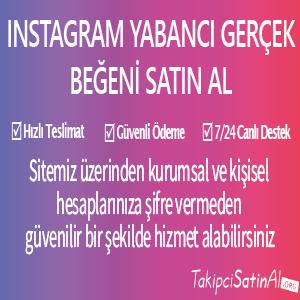 instagram yabanci gerçek beğeni al