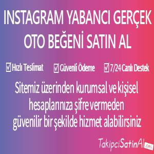 instagram yabancı gerçek oto beğeni al