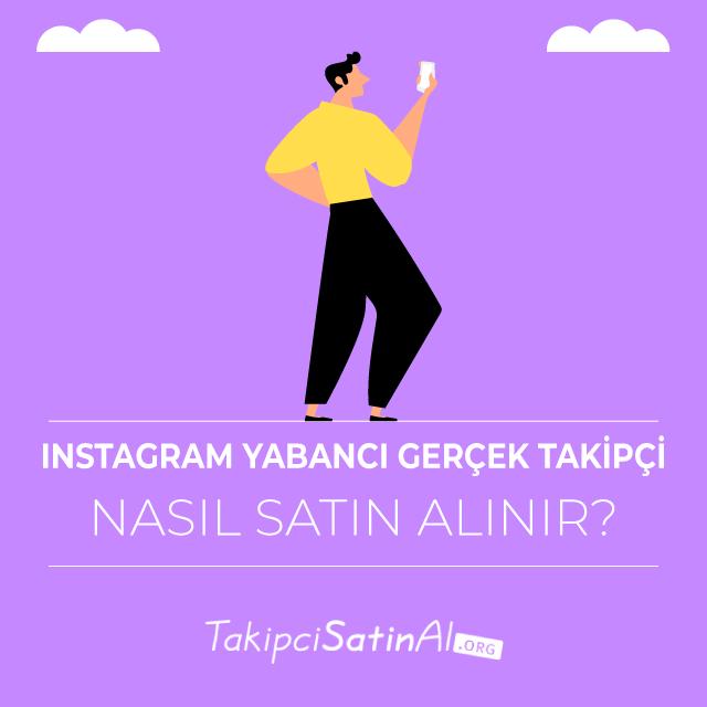 instagram yabancı gerçek takipçi Nasıl Satın Alınır